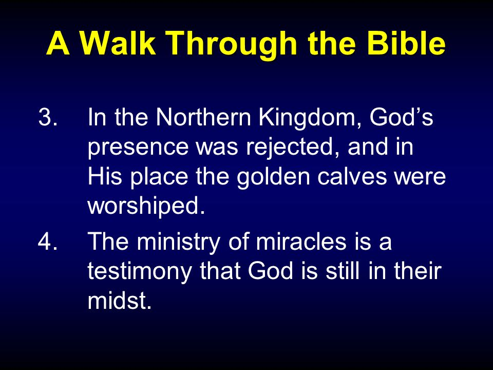 A Walk Through the Bible 3.In the Northern Kingdom, God's presence was rejected, and in His place the golden calves were worshiped.