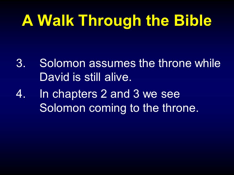 A Walk Through the Bible 3.Solomon assumes the throne while David is still alive.