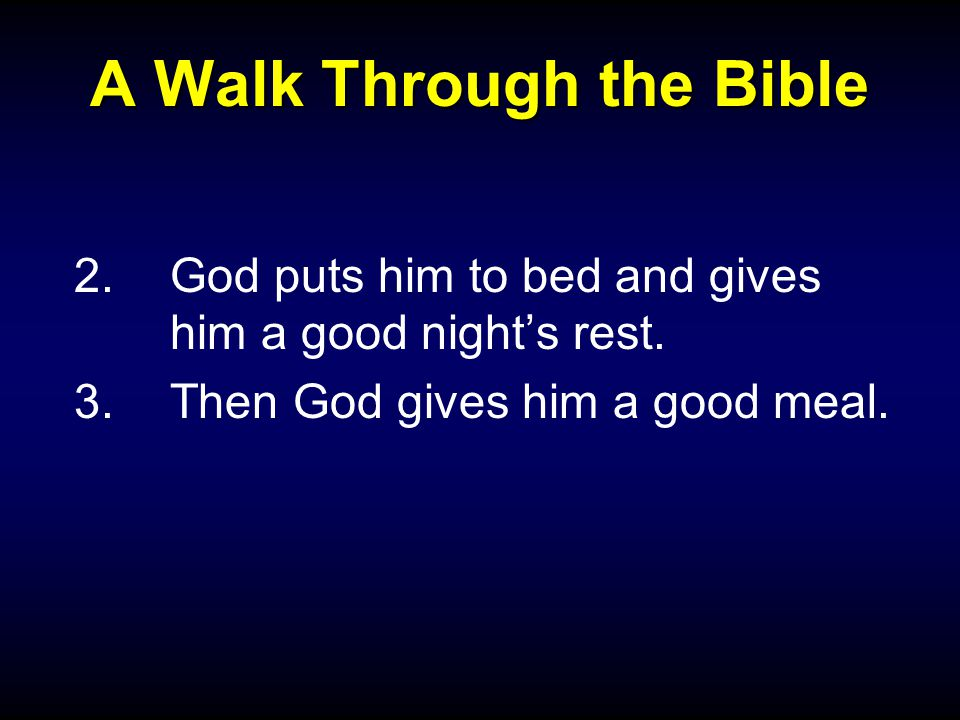 A Walk Through the Bible 2.God puts him to bed and gives him a good night's rest.