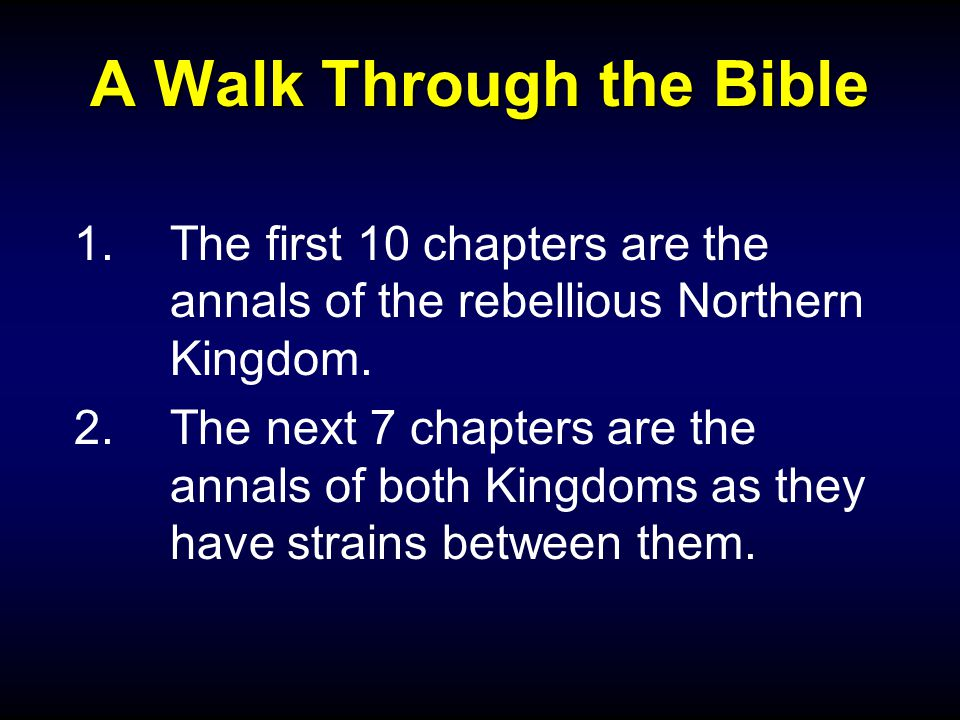 A Walk Through the Bible 1.The first 10 chapters are the annals of the rebellious Northern Kingdom.