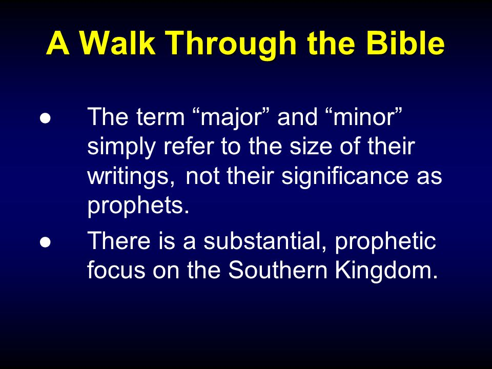 A Walk Through the Bible ●The term major and minor simply refer to the size of their writings, not their significance as prophets.