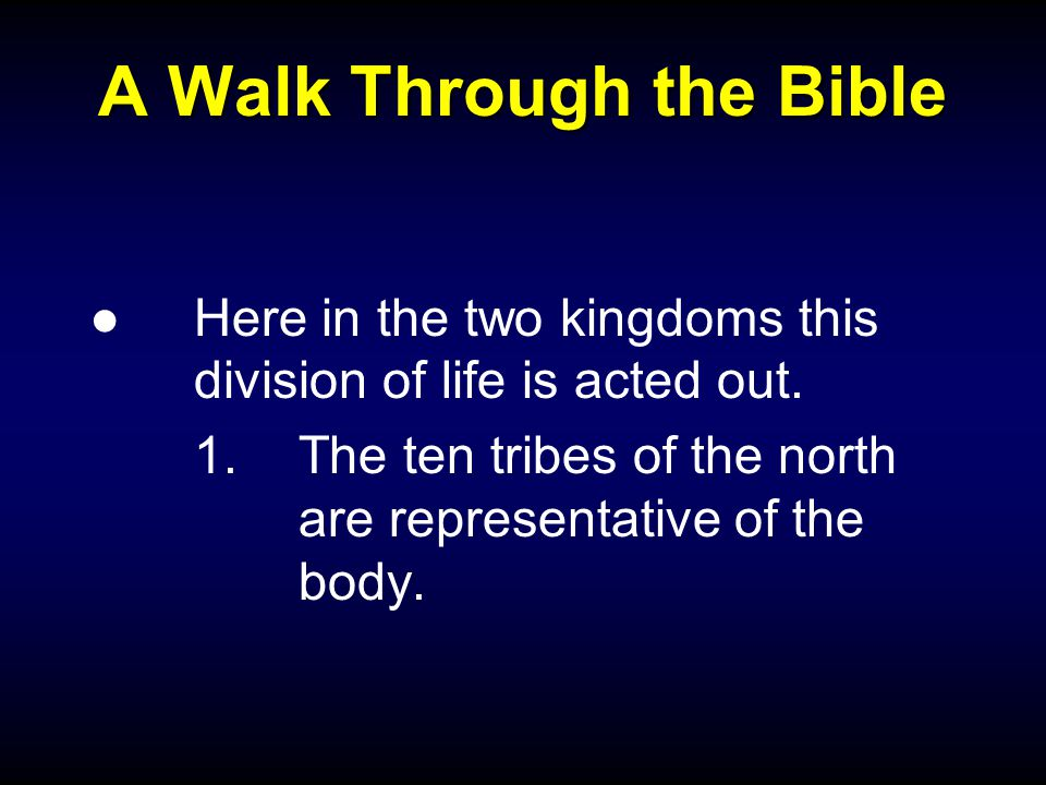 A Walk Through the Bible ●Here in the two kingdoms this division of life is acted out.