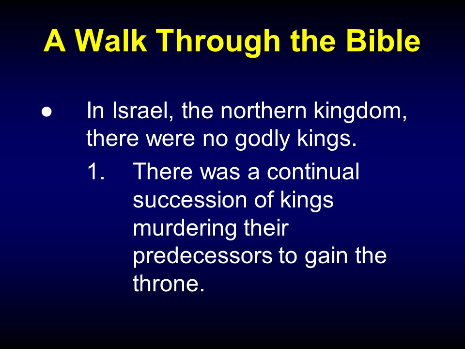 A Walk Through the Bible ●In Israel, the northern kingdom, there were no godly kings.