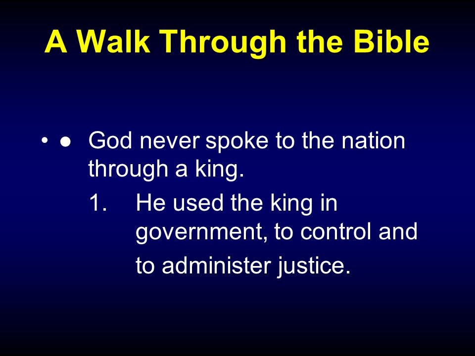 A Walk Through the Bible ●God never spoke to the nation through a king.