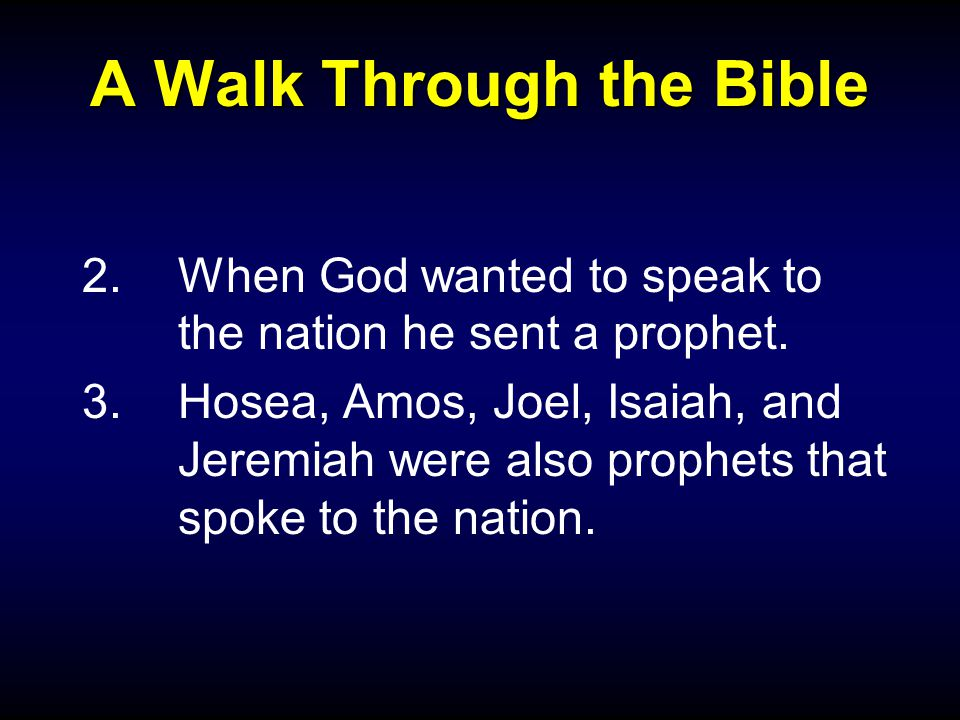 A Walk Through the Bible 2.When God wanted to speak to the nation he sent a prophet.