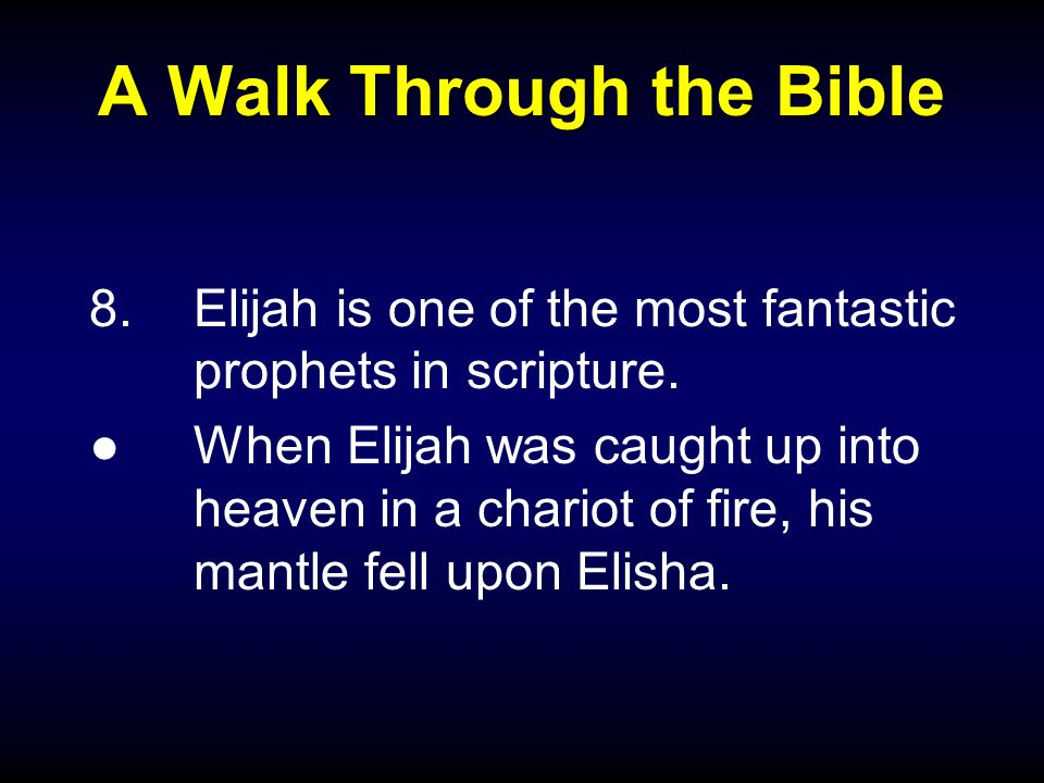 A Walk Through the Bible 8.Elijah is one of the most fantastic prophets in scripture.