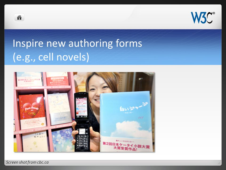 Inspire new authoring forms (e.g., cell novels) Screen shot from cbc.ca