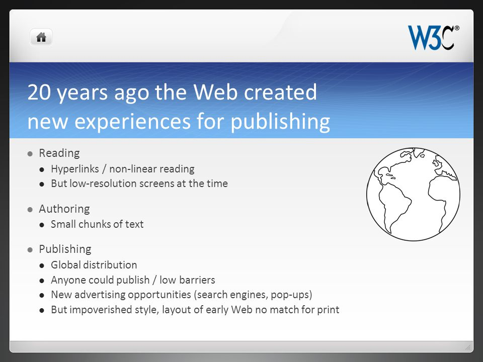 20 years ago the Web created new experiences for publishing Reading Hyperlinks / non-linear reading But low-resolution screens at the time Authoring S