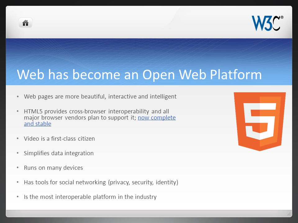 Web has become an Open Web Platform Web pages are more beautiful, interactive and intelligent HTML5 provides cross-browser interoperability and all ma