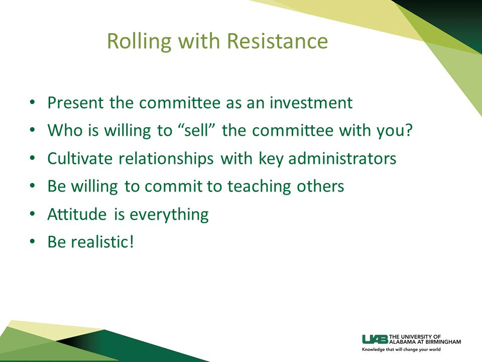 Rolling with Resistance Present the committee as an investment Who is willing to sell the committee with you.
