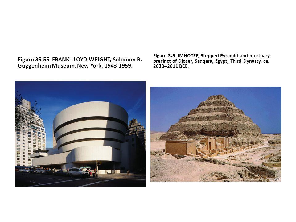 Figure 36-55 FRANK LLOYD WRIGHT, Solomon R. Guggenheim Museum, New York, 1943-1959. Figure 3.5 IMHOTEP, Stepped Pyramid and mortuary precinct of Djose