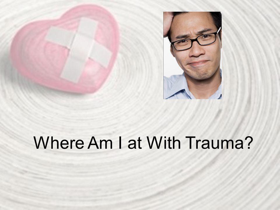 Where Am I at With Trauma?