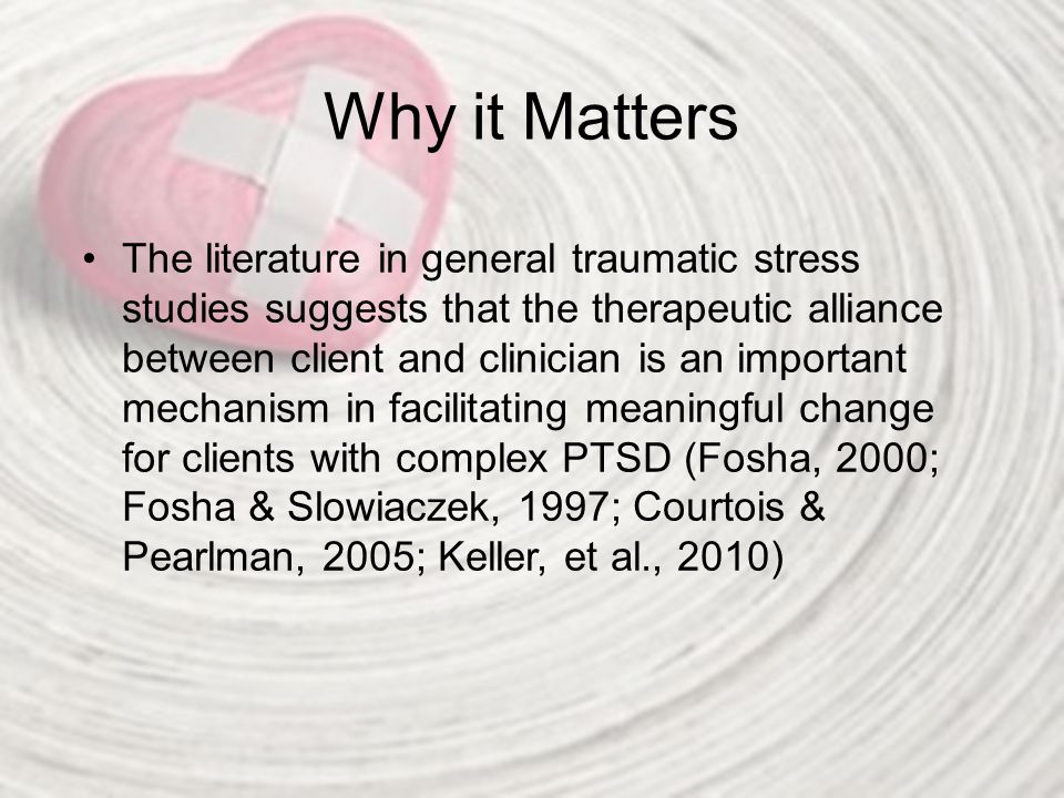 Why it Matters The literature in general traumatic stress studies suggests that the therapeutic alliance between client and clinician is an important