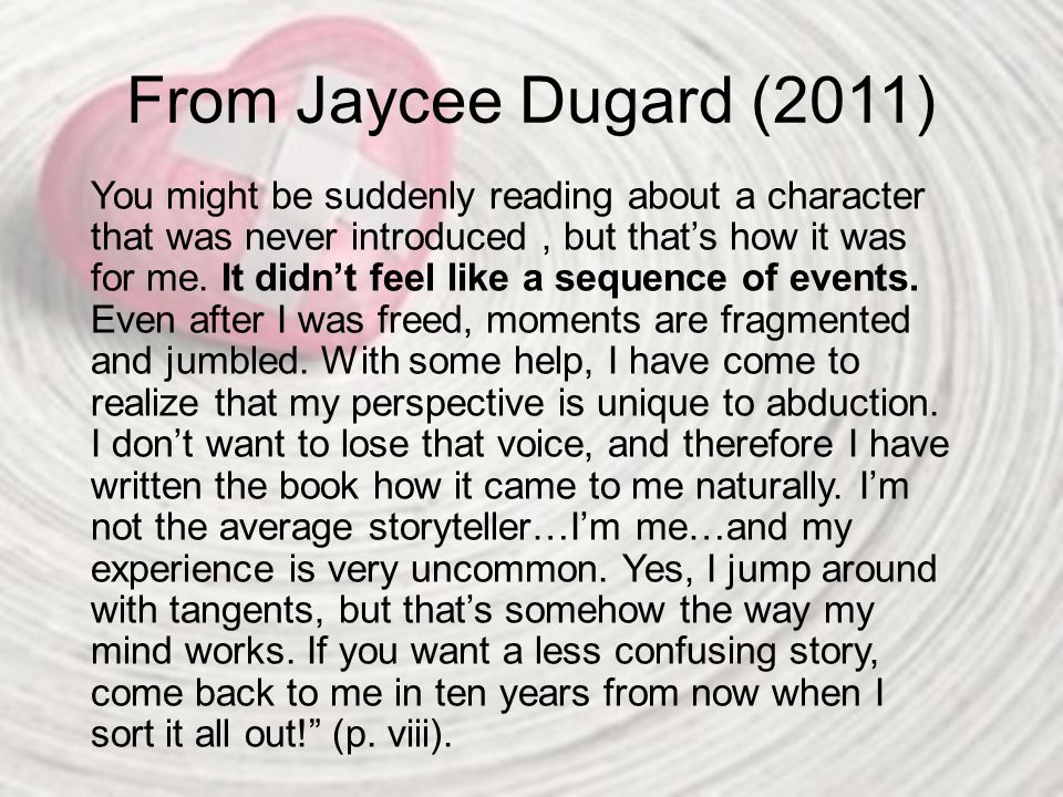 From Jaycee Dugard (2011) You might be suddenly reading about a character that was never introduced, but that's how it was for me. It didn't feel like