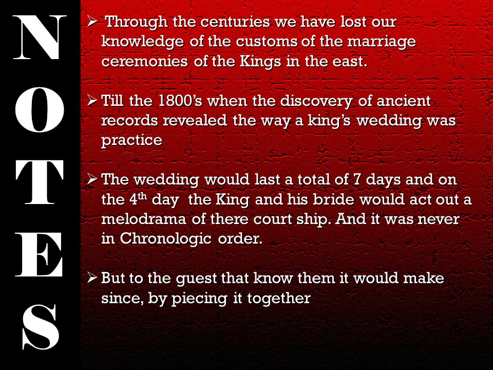  Through the centuries we have lost our knowledge of the customs of the marriage ceremonies of the Kings in the east.