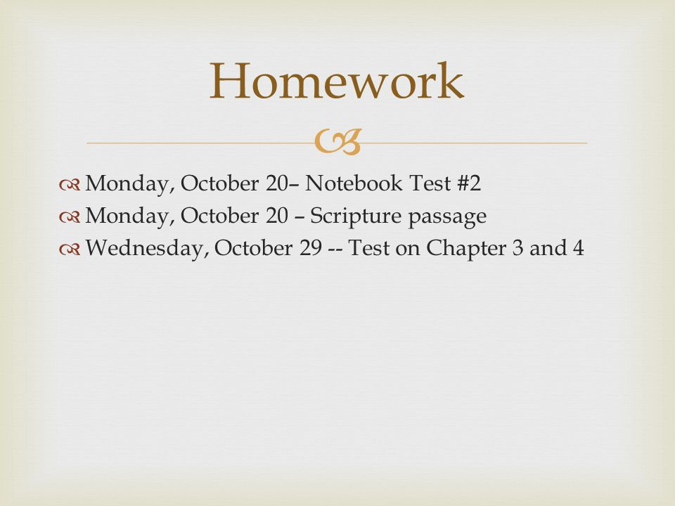   Monday, October 20– Notebook Test #2  Monday, October 20 – Scripture passage  Wednesday, October 29 -- Test on Chapter 3 and 4 Homework