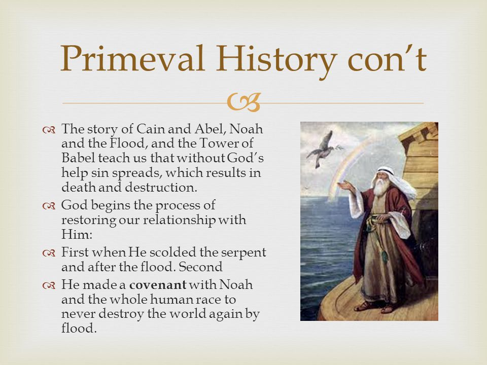   The story of Cain and Abel, Noah and the Flood, and the Tower of Babel teach us that without God's help sin spreads, which results in death and destruction.