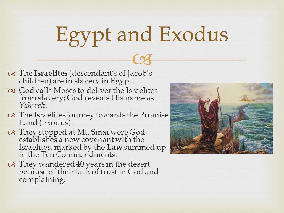  The Israelites (descendant's of Jacob's children) are in slavery in Egypt.