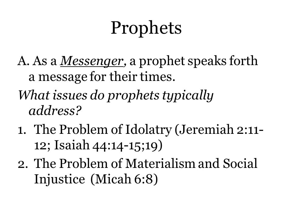 Prophets A. As a Messenger, a prophet speaks forth a message for their times.