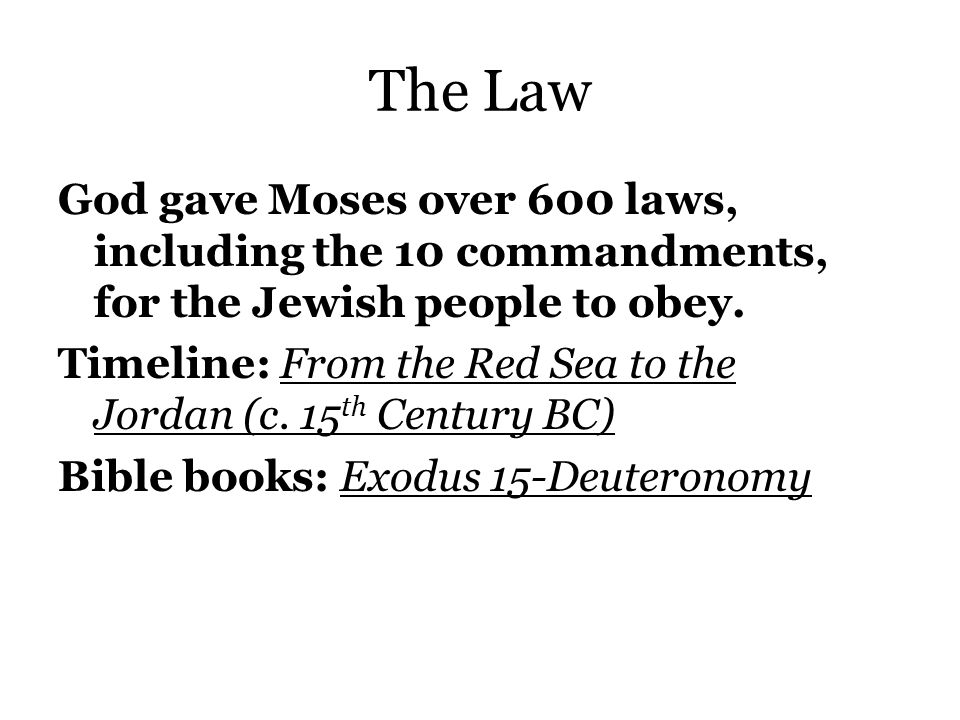 The Law God gave Moses over 600 laws, including the 10 commandments, for the Jewish people to obey.