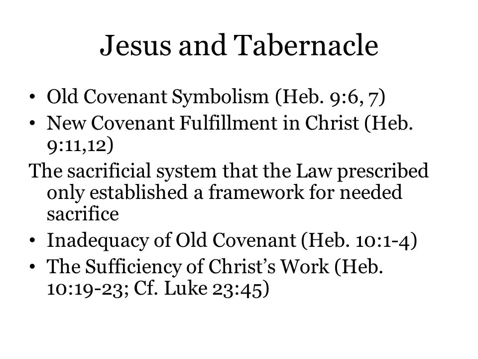 Jesus and Tabernacle Old Covenant Symbolism (Heb. 9:6, 7) New Covenant Fulfillment in Christ (Heb.