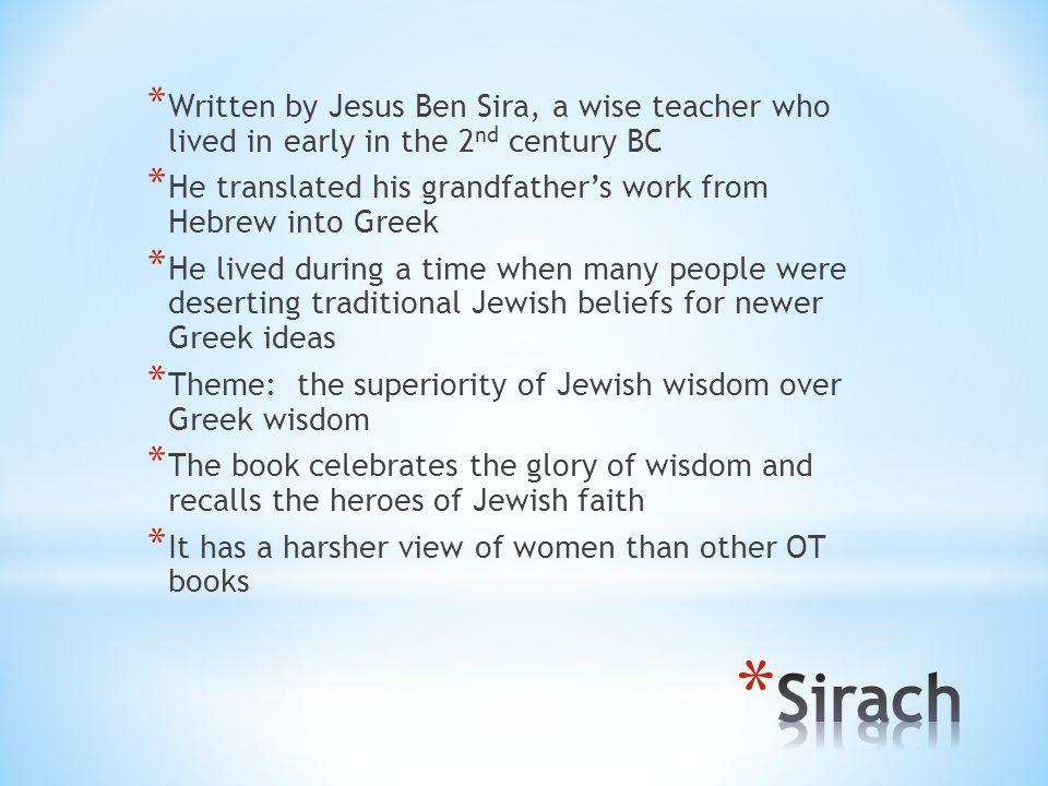 * Written by Jesus Ben Sira, a wise teacher who lived in early in the 2 nd century BC * He translated his grandfather's work from Hebrew into Greek *