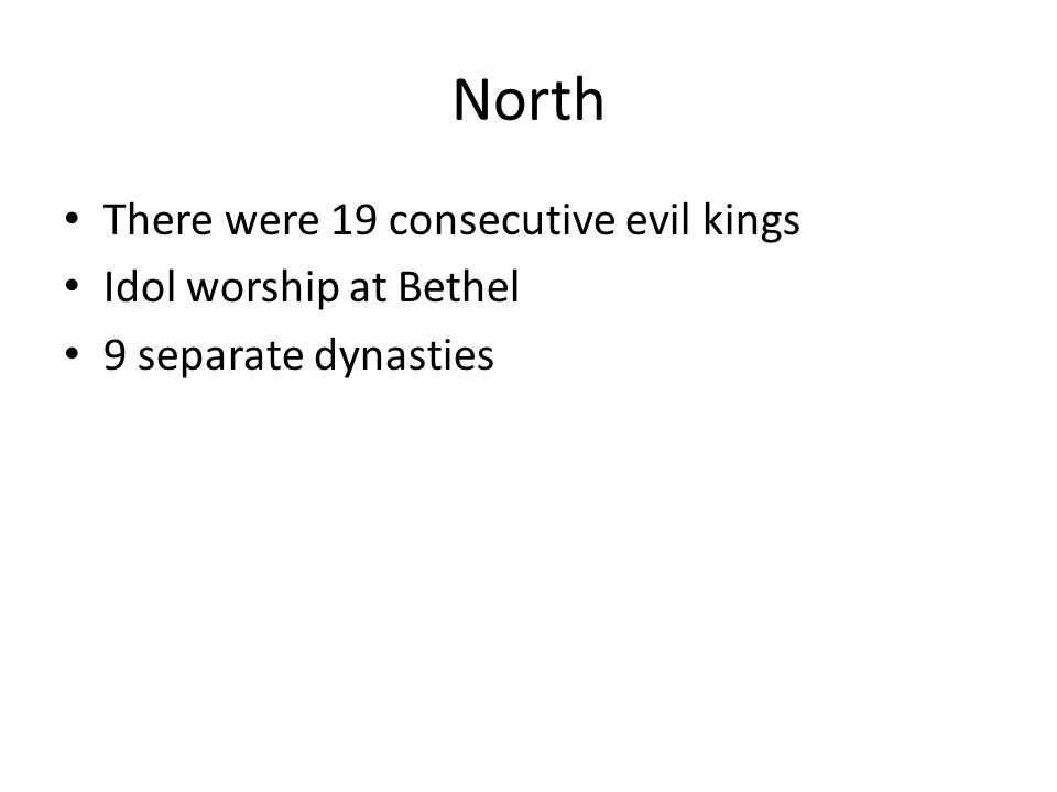 South 20 kings 8are good All from David's line South lasts 136 years longer Temple destroyed Jerusalem destroyed Exile