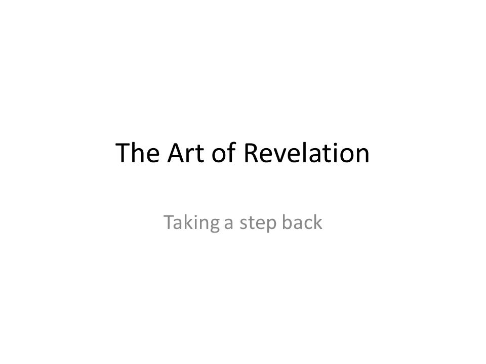 The Art of Revelation Taking a step back