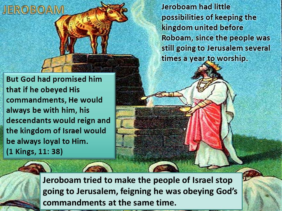 Jeroboam tried to make the people of Israel stop going to Jerusalem, feigning he was obeying God's commandments at the same time.