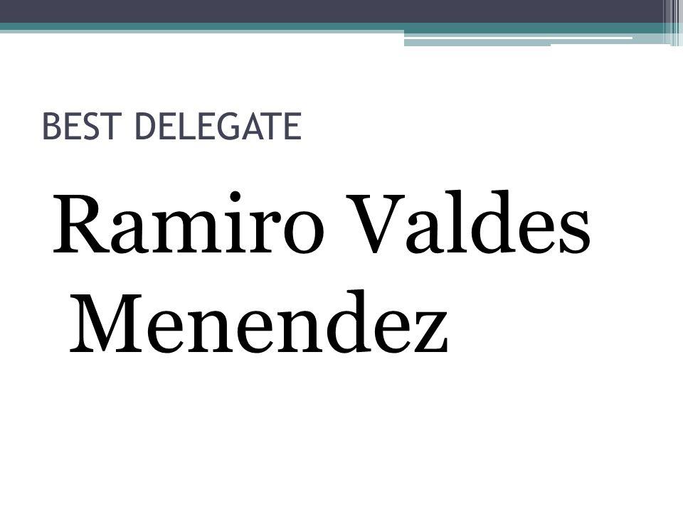 BEST DELEGATE Ramiro Valdes Menendez