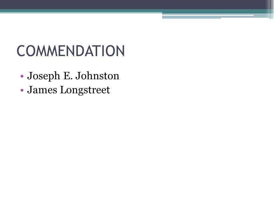 COMMENDATION Joseph E. Johnston James Longstreet