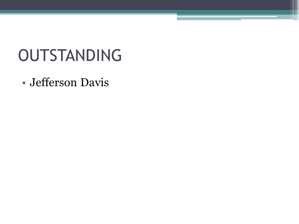 OUTSTANDING Jefferson Davis