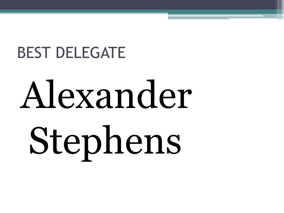 BEST DELEGATE Alexander Stephens