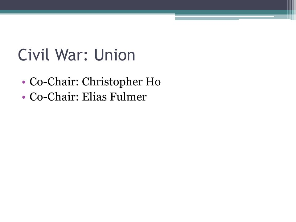 Civil War: Union Co-Chair: Christopher Ho Co-Chair: Elias Fulmer