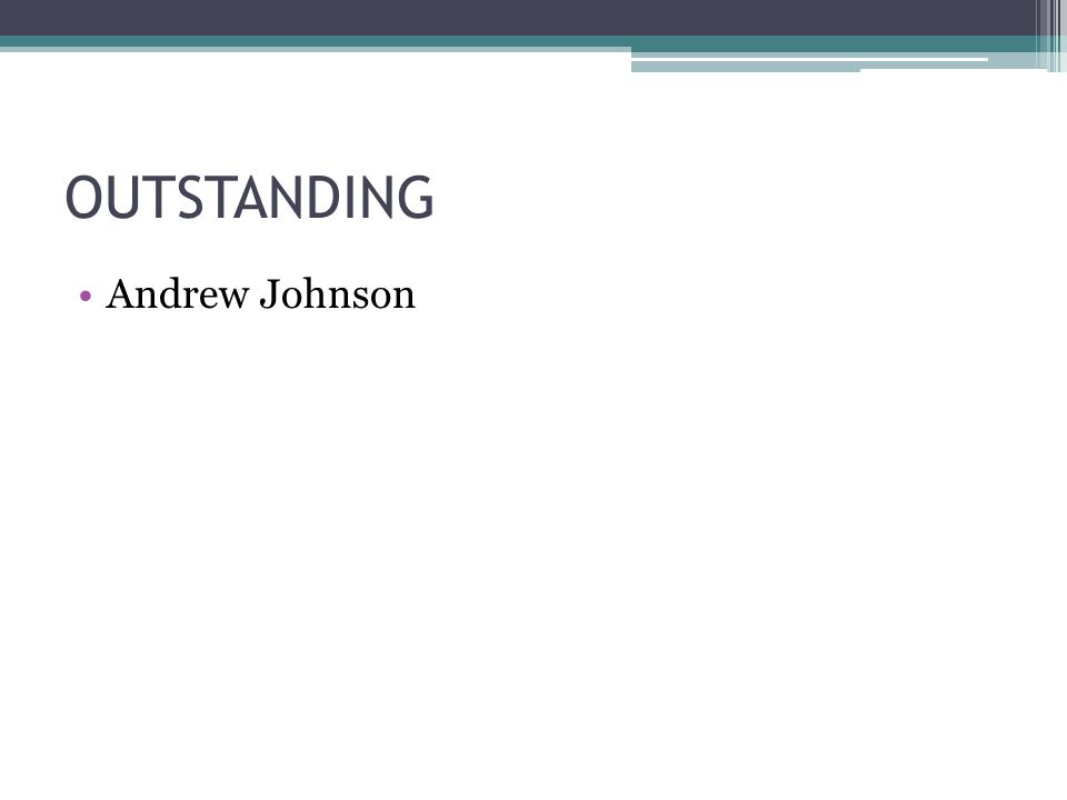 OUTSTANDING Andrew Johnson