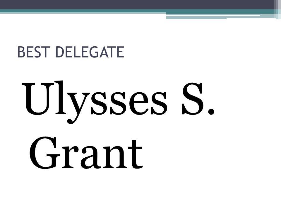 BEST DELEGATE Ulysses S. Grant