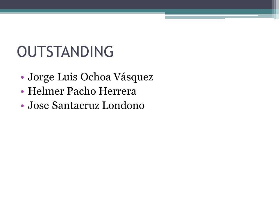 OUTSTANDING Jorge Luis Ochoa Vásquez Helmer Pacho Herrera Jose Santacruz Londono