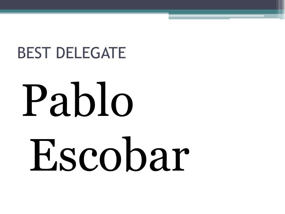 BEST DELEGATE Pablo Escobar