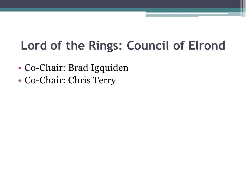Lord of the Rings: Council of Elrond Co-Chair: Brad Igquiden Co-Chair: Chris Terry