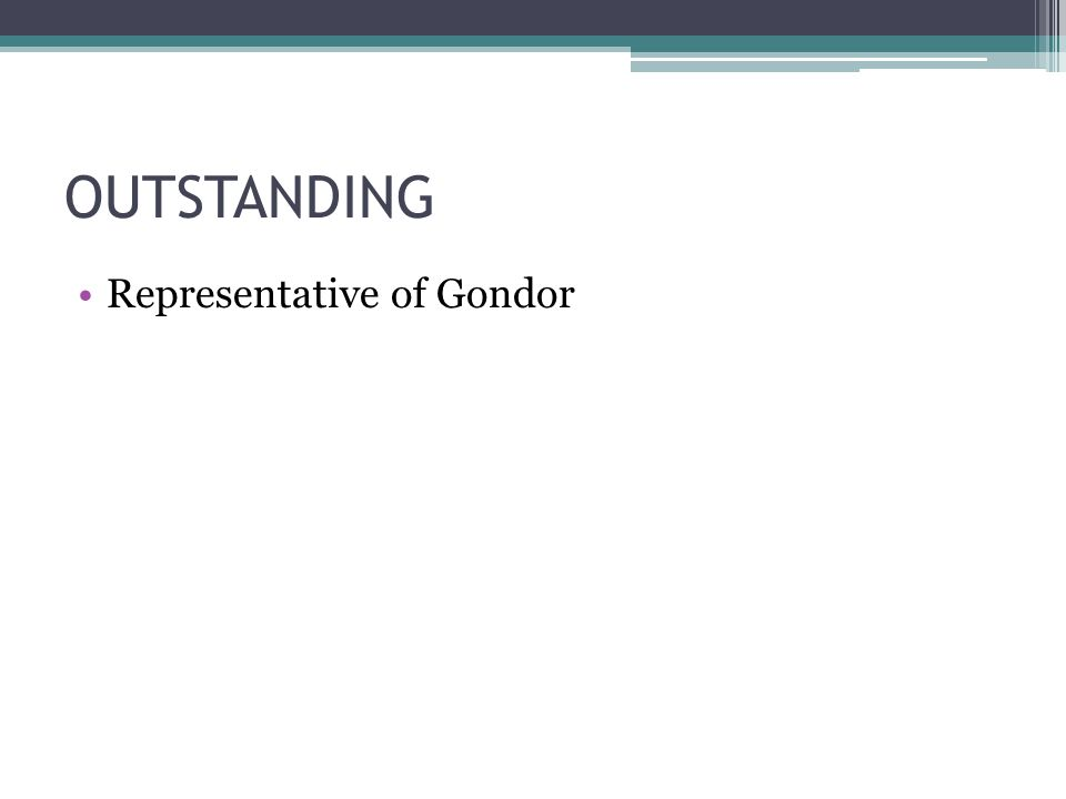 OUTSTANDING Representative of Gondor