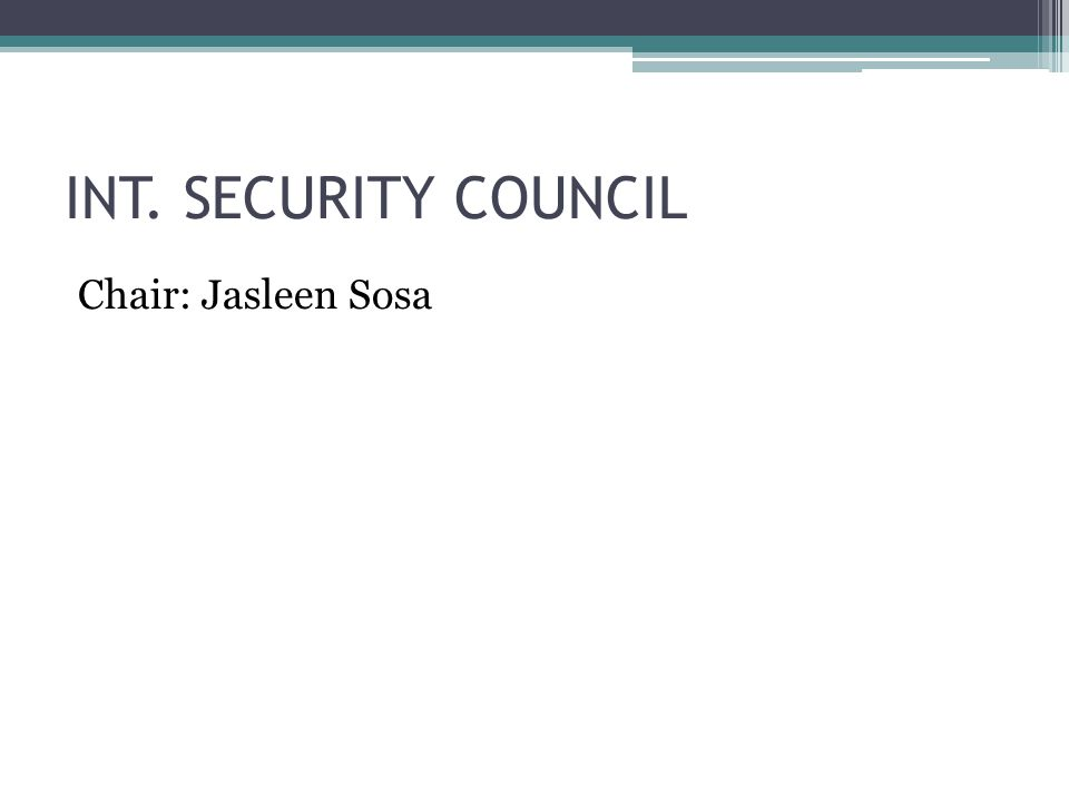 INT. SECURITY COUNCIL Chair: Jasleen Sosa