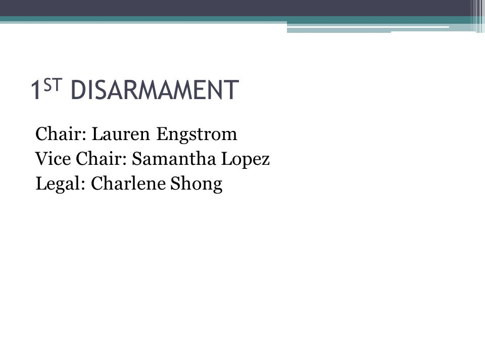 1 ST DISARMAMENT Chair: Lauren Engstrom Vice Chair: Samantha Lopez Legal: Charlene Shong