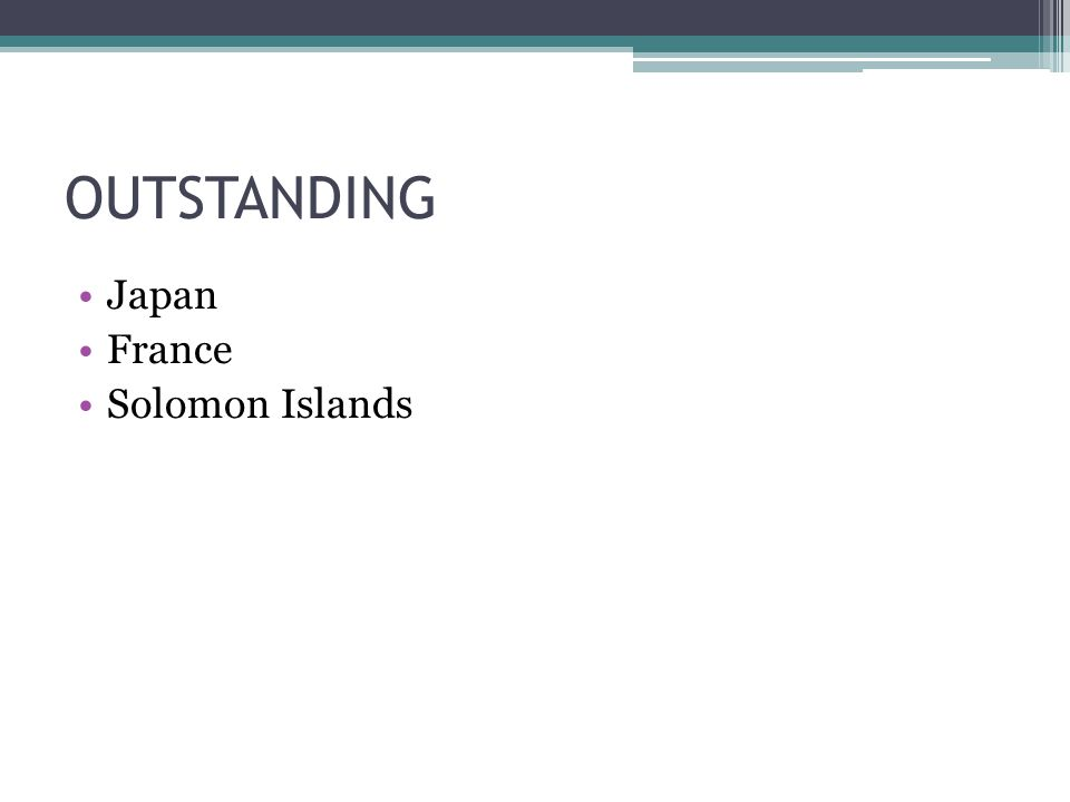 OUTSTANDING Japan France Solomon Islands