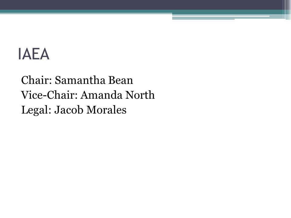 IAEA Chair: Samantha Bean Vice-Chair: Amanda North Legal: Jacob Morales