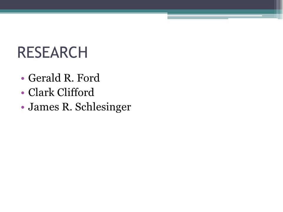 RESEARCH Gerald R. Ford Clark Clifford James R. Schlesinger
