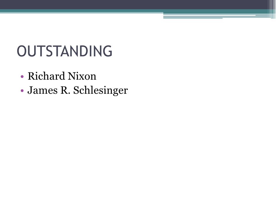 OUTSTANDING Richard Nixon James R. Schlesinger
