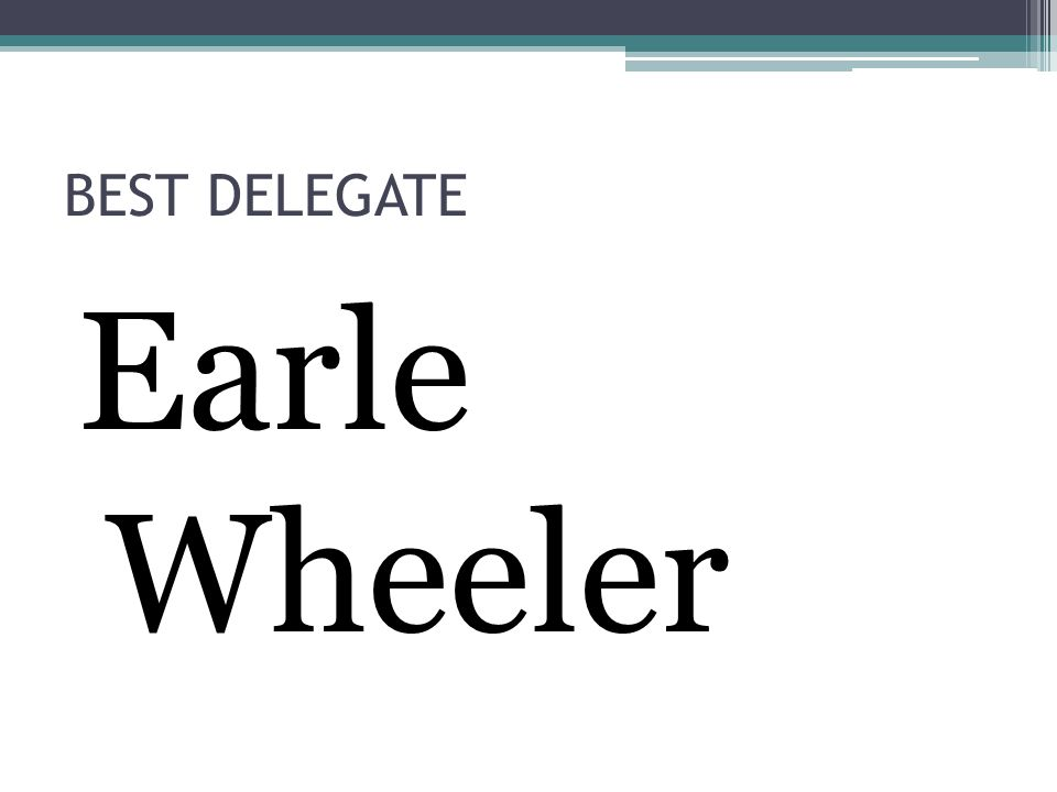 BEST DELEGATE Earle Wheeler