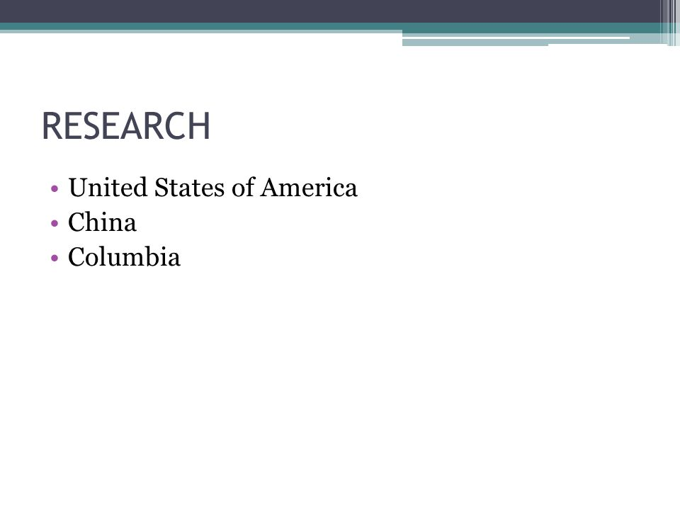 RESEARCH United States of America China Columbia