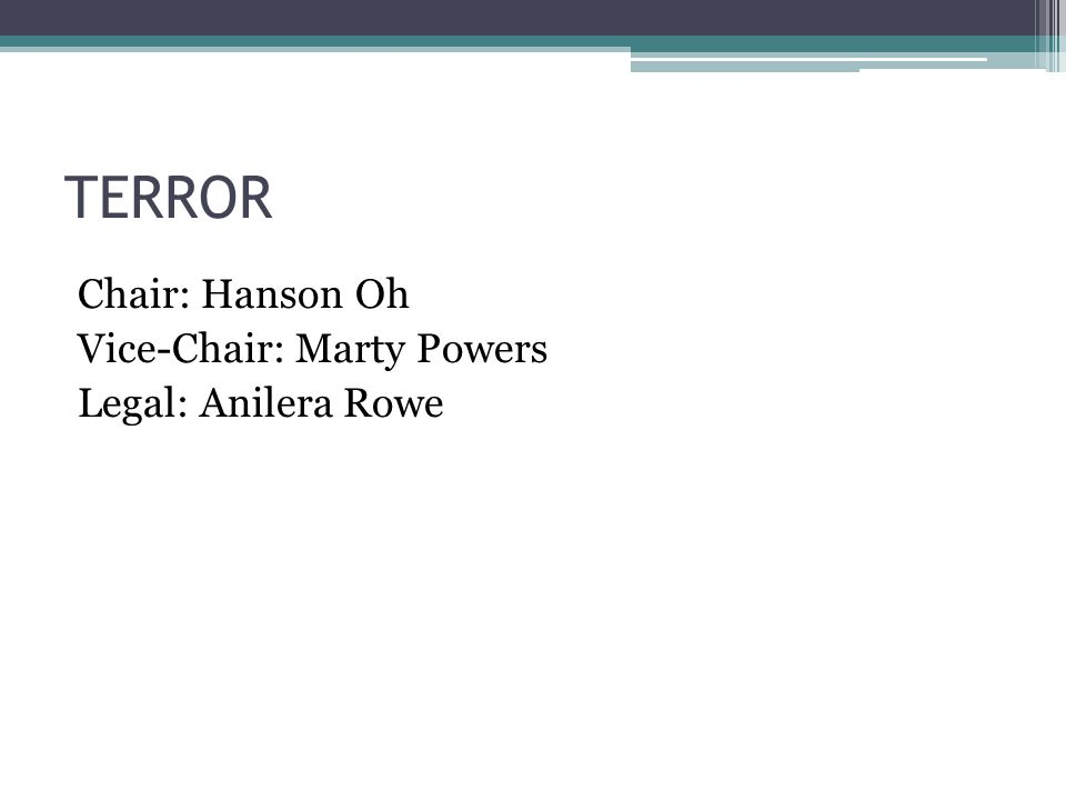 TERROR Chair: Hanson Oh Vice-Chair: Marty Powers Legal: Anilera Rowe