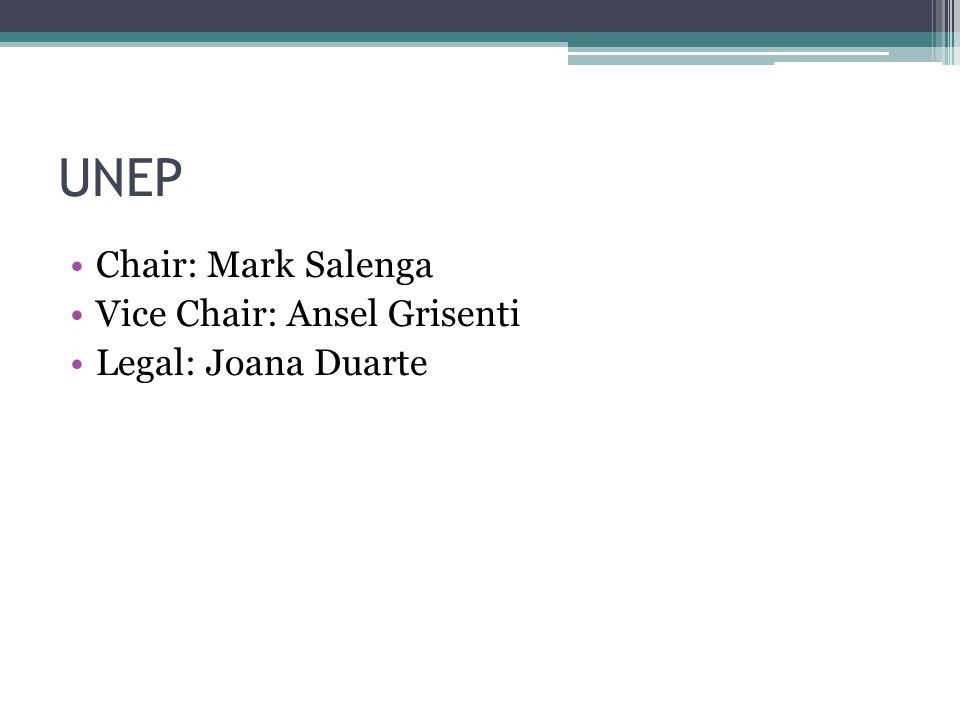 UNEP Chair: Mark Salenga Vice Chair: Ansel Grisenti Legal: Joana Duarte
